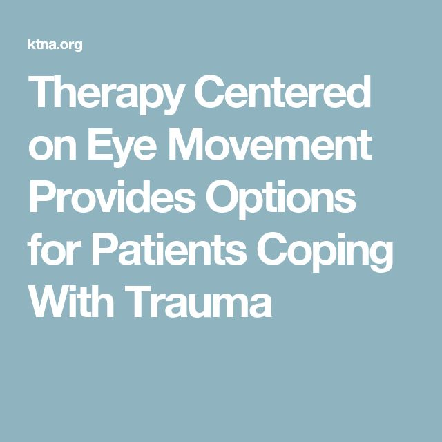 Therapy Centered on Eye Movement Provides Options for Patients Coping With Trauma
