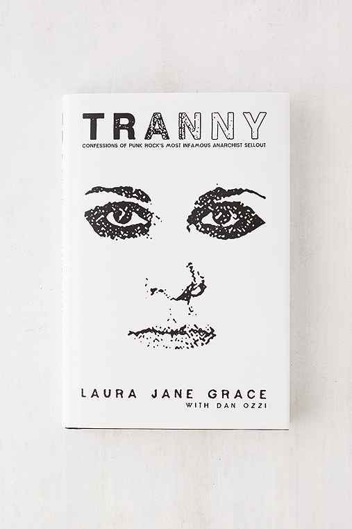 Tranny: Confessions of Punk Rocks Most Infamous Anarchist Sellout By Laura Jane Grace - Urban Outfitters