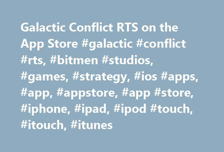 Galactic Conflict RTS on the App Store #galactic #conflict #rts, #bitmen #studios, #games, #strategy, #ios #apps, #app, #appstore, #app #store, #iphone, #ipad, #ipod #touch, #itouch, #itunes http://cameroon.remmont.com/galactic-conflict-rts-on-the-app-store-galactic-conflict-rts-bitmen-studios-games-strategy-ios-apps-app-appstore-app-store-iphone-ipad-ipod-touch-itouch-itunes/  # Galactic Conflict RTS Description Galactic Conflict brings Real-Time Strategy (RTS) on an unrivalled scale right…