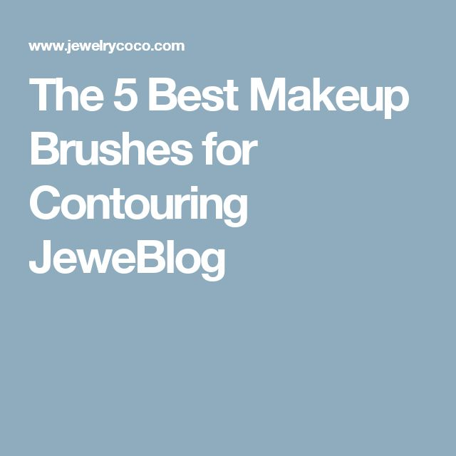 The 5 Best Makeup Brushes for Contouring JeweBlog