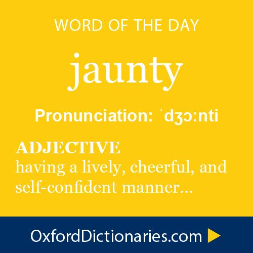 jaunty (adjective): Having or expressing a lively, cheerful, and self-confident manner. Word of the Day for October 3rd, 2014 #WOTD #WordoftheDay #jaunty