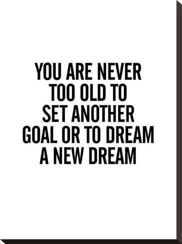 You Are Never Too Old 2by Brett Wilson Leven Pinterest Quotes