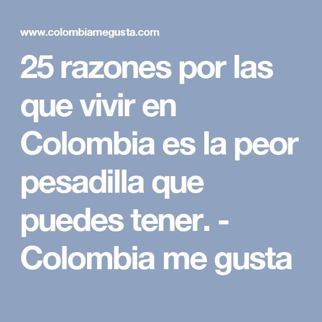 25 razones por las que vivir en Colombia es la peor pesadilla que puedes tener. - Colombia me gusta