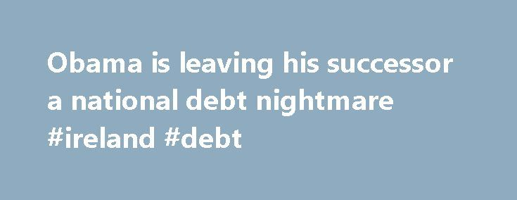 """Obama is leaving his successor a national debt nightmare #ireland #debt http://debt.remmont.com/obama-is-leaving-his-successor-a-national-debt-nightmare-ireland-debt/  #national debt clock app # """"So simple. So simple."""" Those were the key words that Donald Trump used Monday in his most detailed and important speech of the election so far. The economy, he said, """"won't even be that hard to fix."""" That's when Donald Trump finally became a real politician. Congratulations to him! There…"""