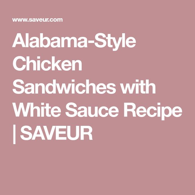 Alabama-Style Chicken Sandwiches with White Sauce Recipe | SAVEUR