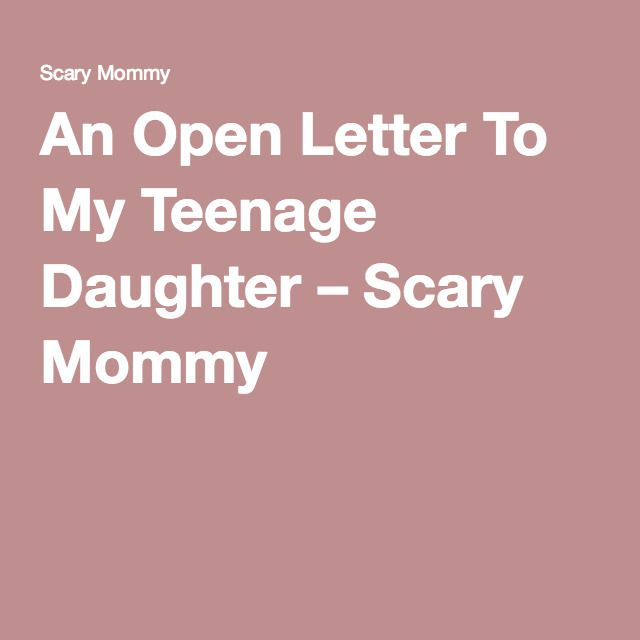 An Open Letter To My Teenage Daughter – Scary Mommy
