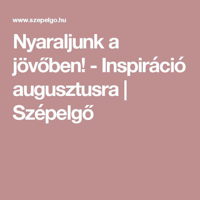 Nyaraljunk a jövőben! - Inspiráció augusztusra | Szépelgő