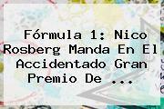http://tecnoautos.com/wp-content/uploads/imagenes/tendencias/thumbs/formula-1-nico-rosberg-manda-en-el-accidentado-gran-premio-de.jpg Formula 1. Fórmula 1: Nico Rosberg manda en el accidentado Gran Premio de ..., Enlaces, Imágenes, Videos y Tweets - http://tecnoautos.com/actualidad/formula-1-formula-1-nico-rosberg-manda-en-el-accidentado-gran-premio-de/