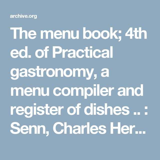 The menu book; 4th ed. of Practical gastronomy, a menu compiler and register of dishes .. : Senn, Charles Herman, 1862-1934 : Free Download & Streaming : Internet Archive