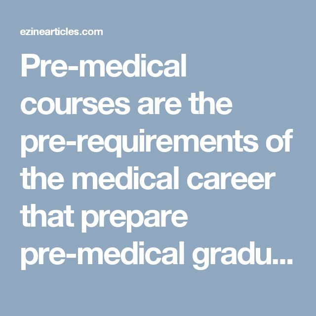 Pre-medical courses are the pre-requirements of the medical career that prepare pre-medical graduates for the career relating to the servicing the mankind with the different and enhanced requirements. In the pre-medical course, while...