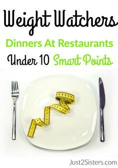 Weight Watchers Restaurant Dinners Under 10 Smart Points via @Just 2 Sisters