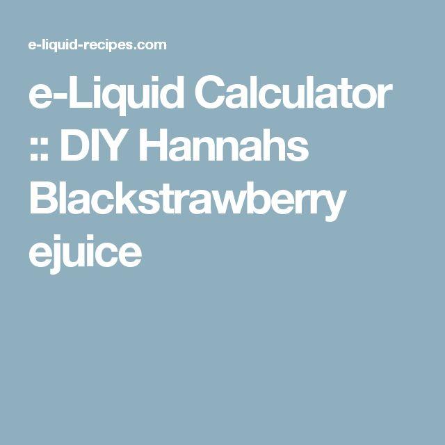 e-Liquid Calculator    :: DIY Hannahs Blackstrawberry ejuice