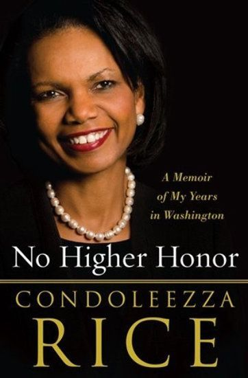 No Higher Honor ~ Autobiography of Condoleezza Rice ~  66th United States Secretary of State. National Security Advisor to President George W. Bush.