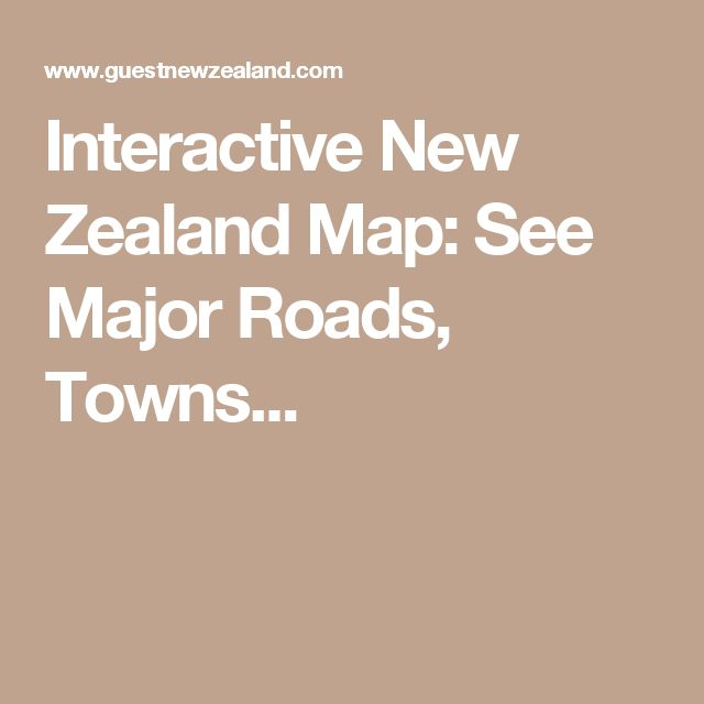 Interactive New Zealand Map: See Major Roads, Towns...