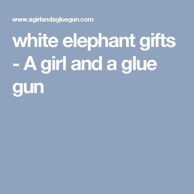 white elephant gifts - A girl and a glue gun
