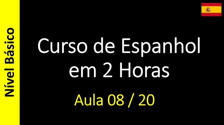 Curso de Espanhol em 2 Horas - Aula 08 / 20 (Nível Básico)