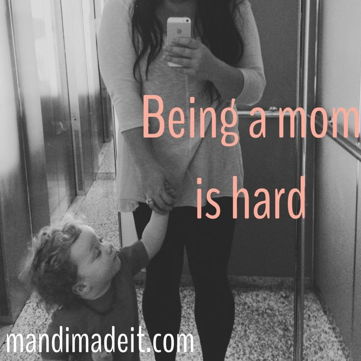 Being a mom is hard