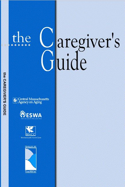 This is the fourth edition of the Caregiver's Guide produced by the Central Massachusetts Family Caregiver Support Program. The Caregiver's Guide is a collaborative effort of Central Massachusetts Agency on Aging, Elder Services of Worcester Area, Inc., Montachusett Home Care Corporation and Tri-Valley, Inc. These agencies are committed to assisting older adults, individuals with disabilities and caregivers in the 61 cities and towns in Central Massachusetts.