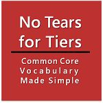 """""""No Tears for Tiers - Common Core Vocabulary Made Simple"""" by Kimberly Tyson"""