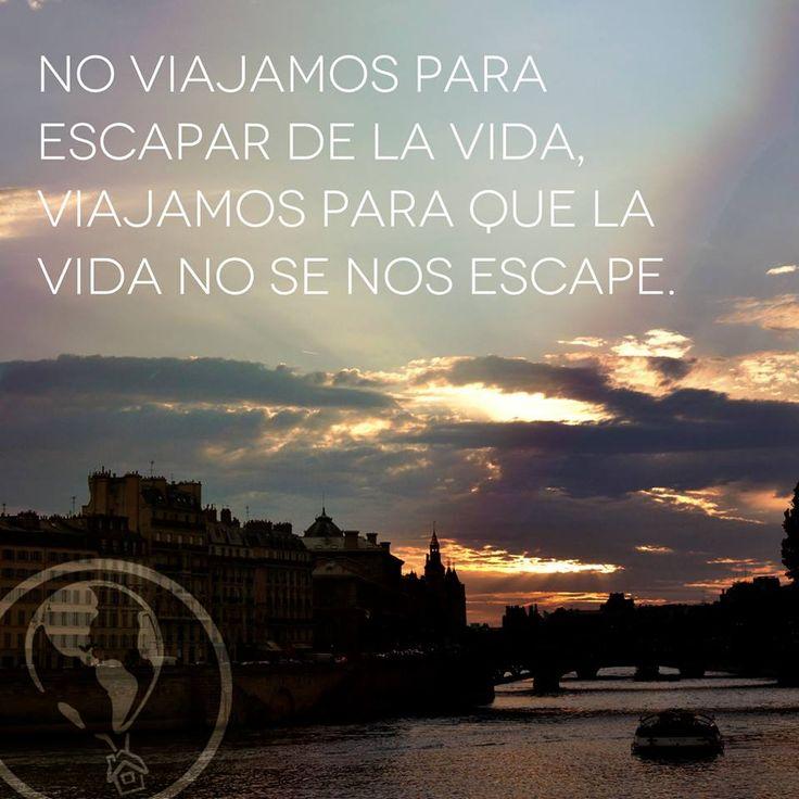 No viajamos para escapar de la vida. Viajamos para que la vida no se nos escape. We don't travel to escape life. We travel so life does not escape us.