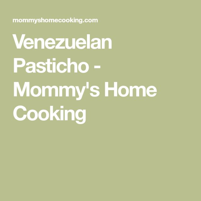 Venezuelan Pasticho - Mommy's Home Cooking