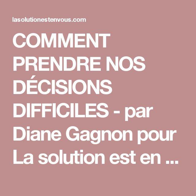 COMMENT PRENDRE NOS DÉCISIONS DIFFICILES - par Diane Gagnon pour La solution est en vous!