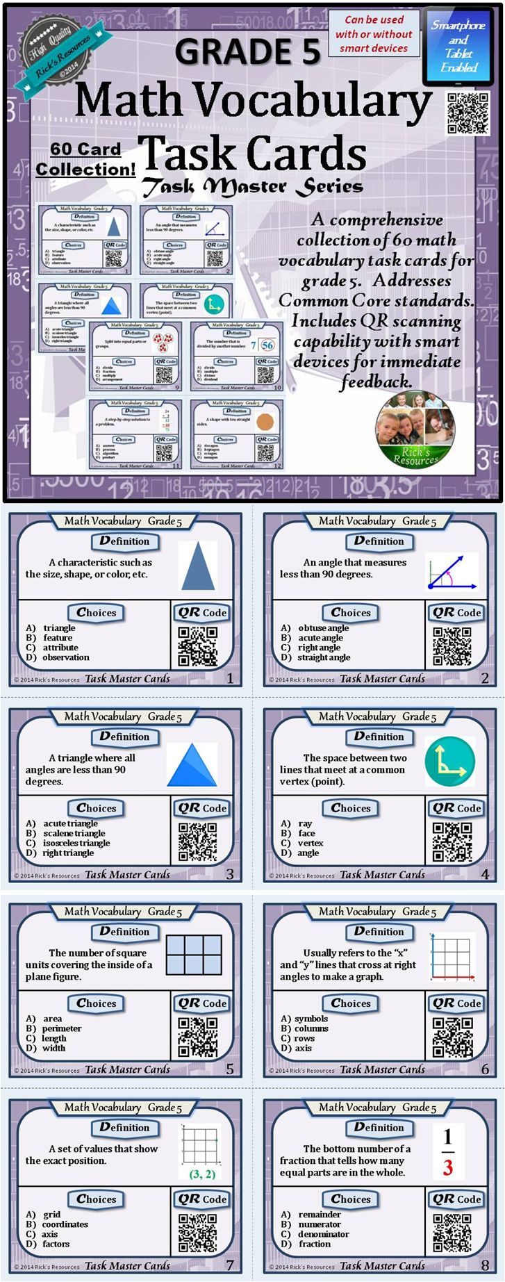 This is a comprehensive set of 60 math Common Core task cards which are smartphone and tablet enabled using the QR coding system. The cards will also workwithout smart technology. Included is a student tracking sheet and an answer key for all 60 problems.  The cards include 60 critical Common Core math vocabulary terms that fifth graders should master. The task cards are very versatile and can be used with the entire class, small groups, centers, homeschooling, or with individual students. $