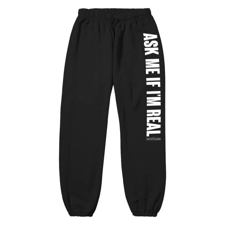 Ask Me If I'm Real Sweatpants  -Kevin Gates Really Really