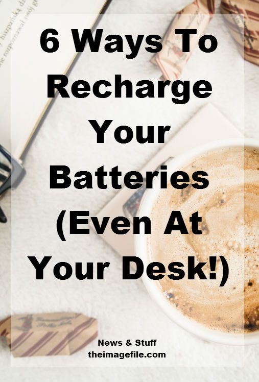 6 Ways To Recharge Your Batteries (Even At Your Desk!)