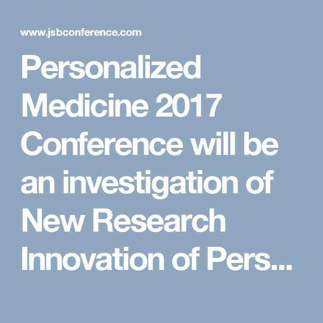 Personalized Medicine 2017 Conference will be an investigation of New Research Innovation of Personalized Medicine and spread the most recent advancements and patterns in Genetics.conference is going to be held during Oct 05-06, 2017 Chicago, USA.meet you at the conference.