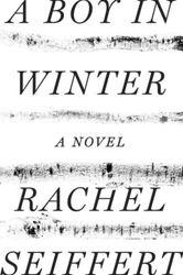 A Boy in Winter: A Novel by Rachel Seiffert   Jewish Book Council