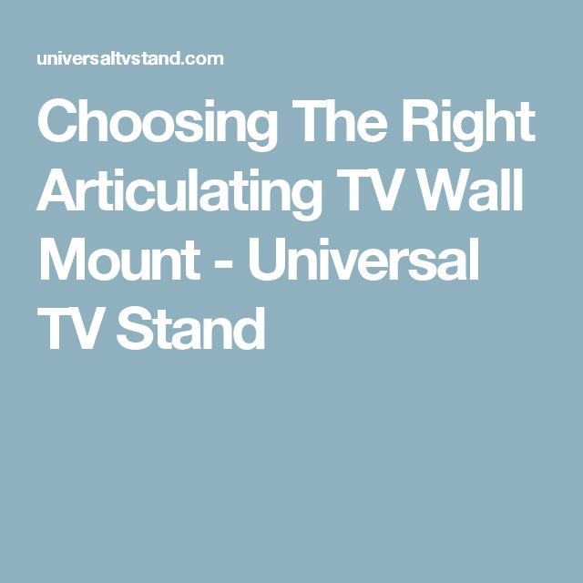 Choosing The Right Articulating TV Wall Mount - Universal TV Stand