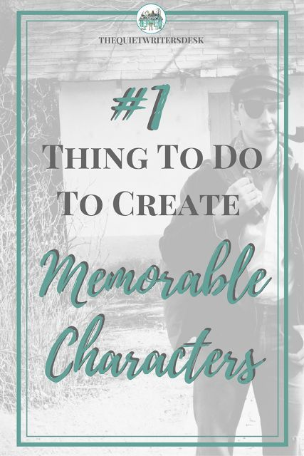 The Number One Thing to Do to Create Memorable Characters for your novel!
