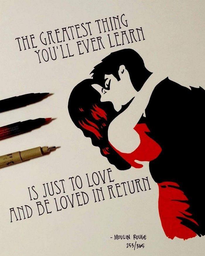 """""""A maior coisa que alguma vez aprenderás é amar e ser amado de volta"""", Moulin Rouge. Ian Simmons"""