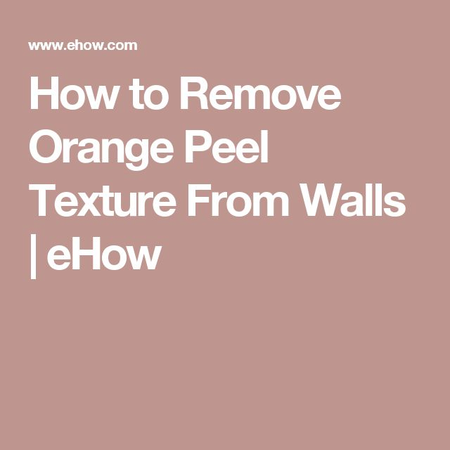 How to Remove Orange Peel Texture From Walls | eHow