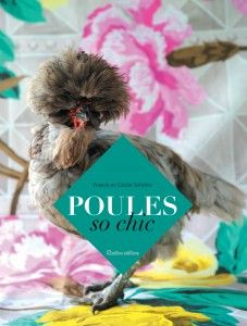 """PORTRAITS OF CHIC CHICKENS"" by Franck Schmitt -- Amazing portraits of original and funny chickens, parading as in a fashion show! ✣ Hardcover / 21 x 28 cm / 144 pp / €24.95"