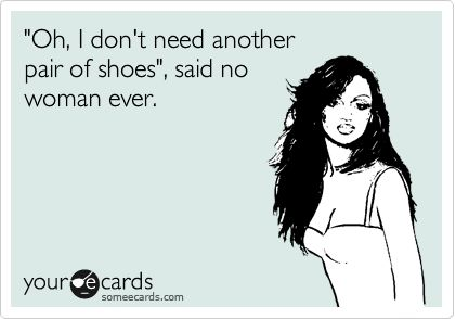 "Shoe Quotes| ""Oh, I don't need another pair of shoes"", said no"