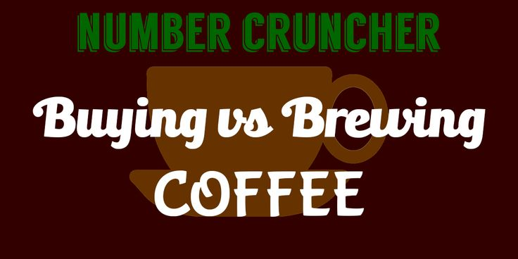 Number Cruncher Series - Is it worth brewing your own coffee or buying it? We evaluate prices and time invested, because your time is valuable too!