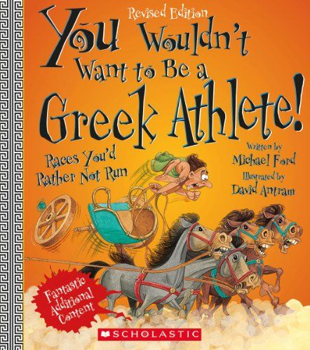 "You Wouldn't Want to Be a Greek Athlete! by Michael Ford, ""Describes what is involved in becoming a champion in the Olympic games in ancient Greece."""