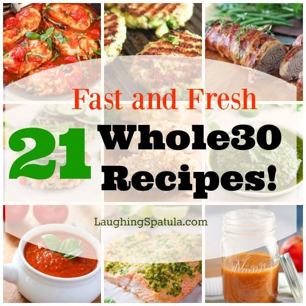 21 Fast and Fresh Whole 30 Recipes!  Making your Whole30 a little easier!