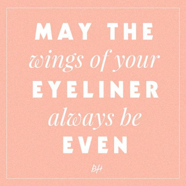 may the wings of your eyeliner always be even -- beauty quotes