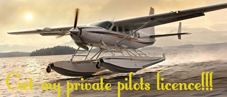 Get my private pilots licence! Before I die!