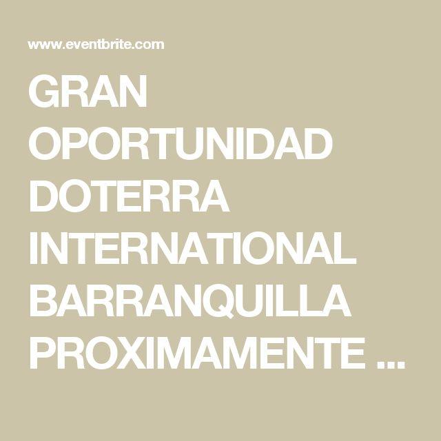 GRAN OPORTUNIDAD DOTERRA INTERNATIONAL BARRANQUILLA PROXIMAMENTE NO FALTES Tickets, Mon, Oct 9, 2017 at 7:00 PM | Eventbrite