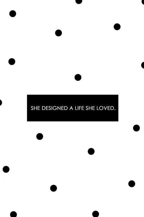 she designed a life she loved.