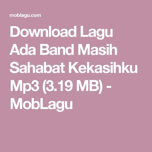 Download Lagu Ada Band Masih Sahabat Kekasihku Mp3 (3.19 MB) - MobLagu