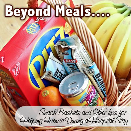 Beyond Meals: Snack Baskets and Other Tips for Helping Friends During a Hospital Stay