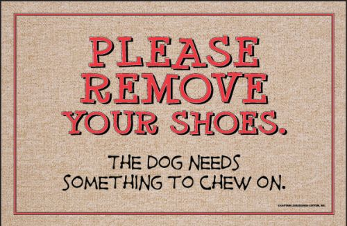 Please Remove Your Shoes The Dog Needs Something To Chew On