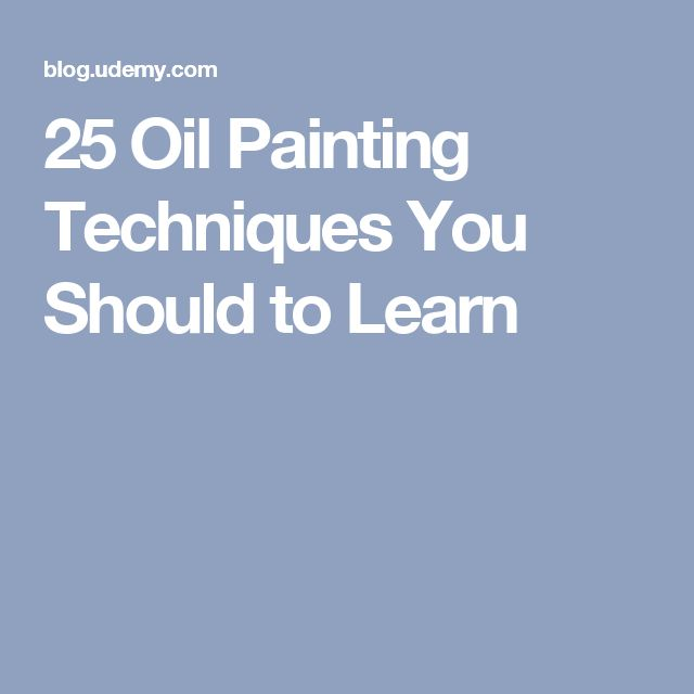 25 Oil Painting Techniques You Should to Learn