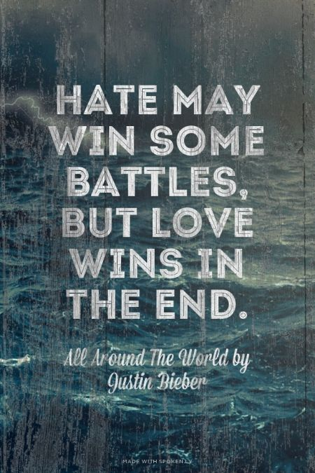 Hate may win some battles, but love wins in the end. - All Around The World by Justin Bieber | Jayson made this with Spoken.ly