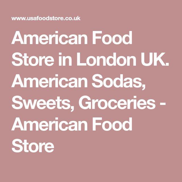 American Food Store in London UK. American Sodas, Sweets, Groceries - American Food Store